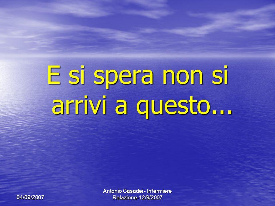 04/09/2007 Antonio Casadei - Infermiere Relazione-12/9/2007 E si spera non si arrivi a questo...