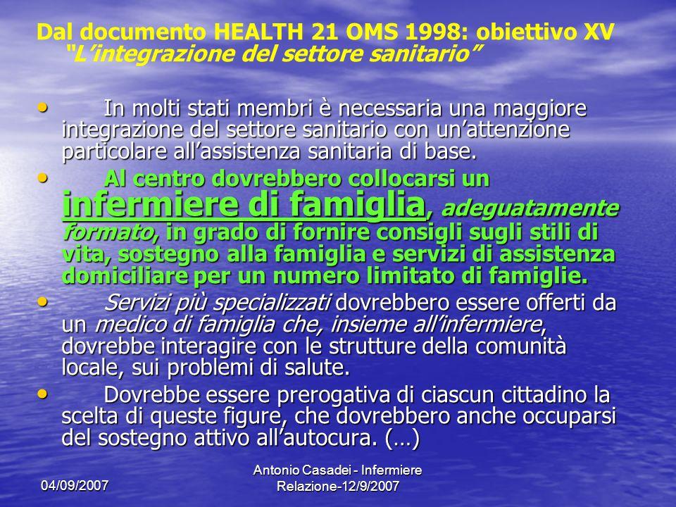 04/09/2007 Antonio Casadei - Infermiere Relazione-12/9/2007 In particolare: - Almeno il 90% dei paesi dovrebbe avere dei servizi sanitari primari multisettoriali, che assicurino una continuità nelle cure, attraverso un sistema efficiente e di costo contenuto e che abbiano una risposta dai servizi ospedalieri secondari e terziari.
