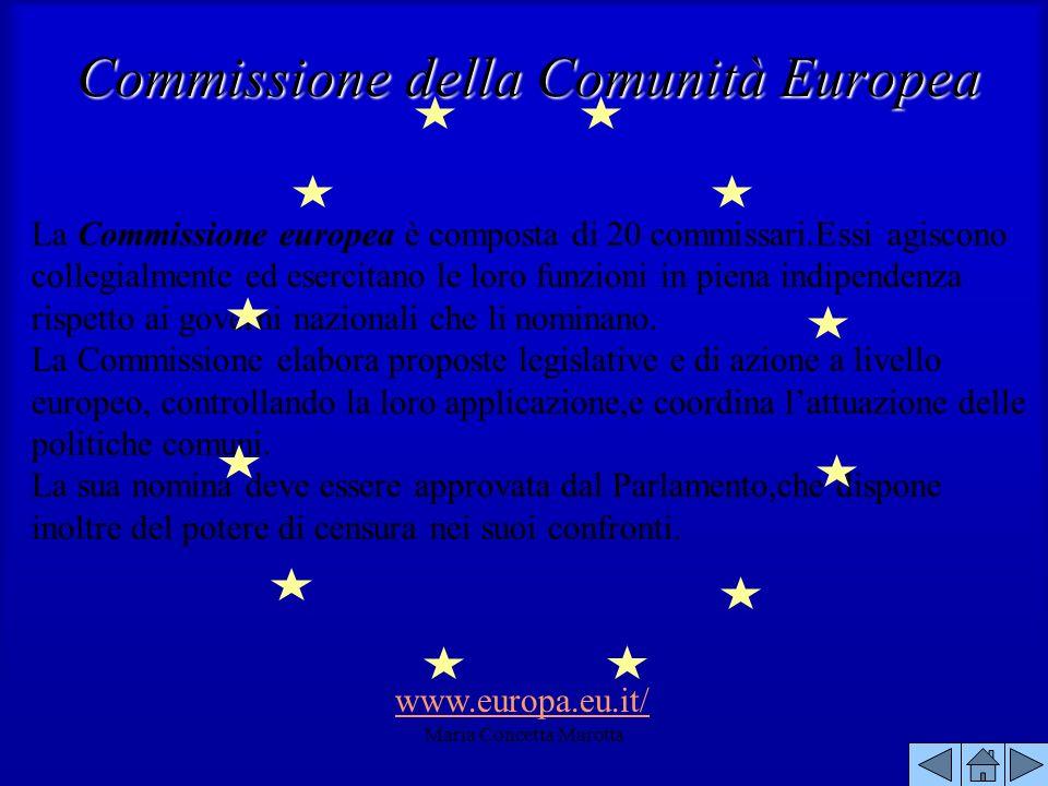 Maria Concetta Marotta La Commissione europea è composta di 20 commissari.Essi agiscono collegialmente ed esercitano le loro funzioni in piena indipen