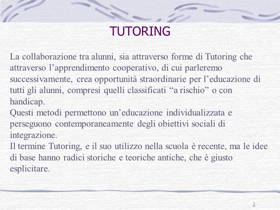 2 TUTORING La collaborazione tra alunni, sia attraverso forme di Tutoring che attraverso lapprendimento cooperativo, di cui parleremo successivamente,