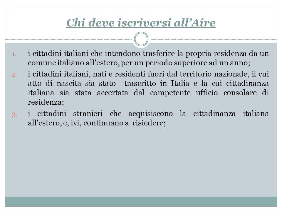 Chi deve iscriversi allAire 1. i cittadini italiani che intendono trasferire la propria residenza da un comune italiano all'estero, per un periodo sup