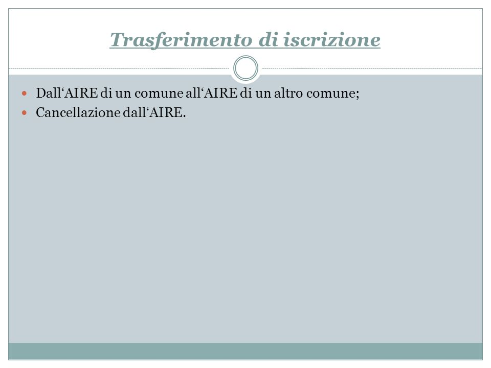 DallAIRE di un comune allAIRE di un altro comune È possibile trasferire l iscrizione dall AIRE di un Comune italiano all AIRE di un altro qualora l interessato abbia dei familiari iscritti all Anagrafe (o all AIRE) di quel Comune.