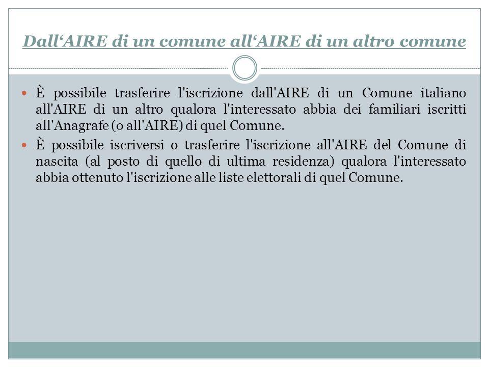 DallAIRE di un comune allAIRE di un altro comune È possibile trasferire l'iscrizione dall'AIRE di un Comune italiano all'AIRE di un altro qualora l'in
