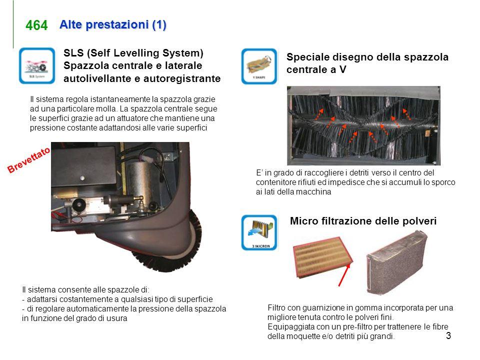 3 Alte prestazioni (1) Brevettato SLS (Self Levelling System) Spazzola centrale e laterale autolivellante e autoregistrante Speciale disegno della spa