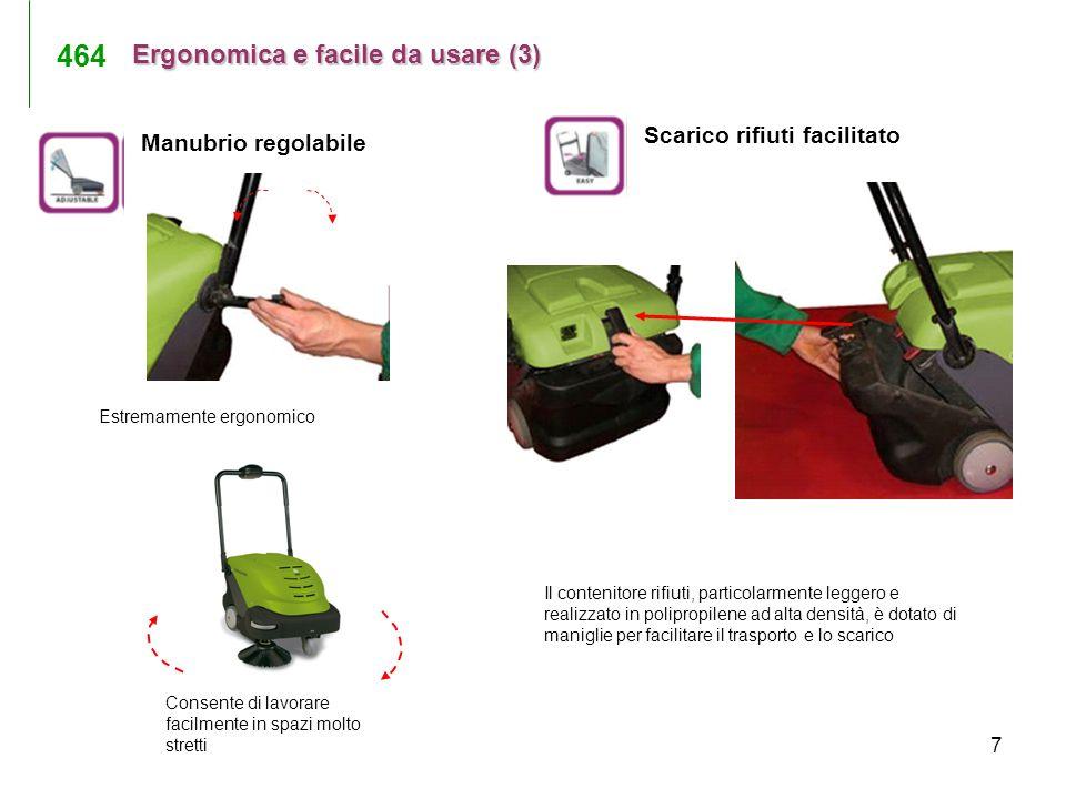 7 Scarico rifiuti facilitato Manubrio regolabile Estremamente ergonomico Consente di lavorare facilmente in spazi molto stretti Il contenitore rifiuti