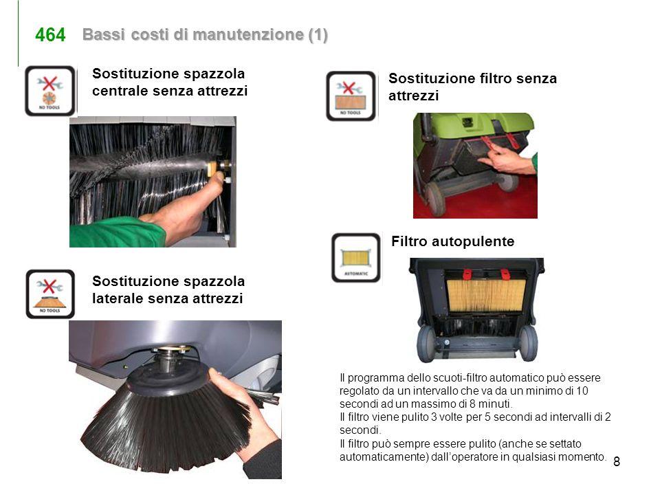 9 Facile manutenzione ordinaria Facile accesso ai vani interni Facile accesso a tutti i componenti, basta rimuovere il cofano frontale e laterale Bassi costi di manutenzione (2) 464