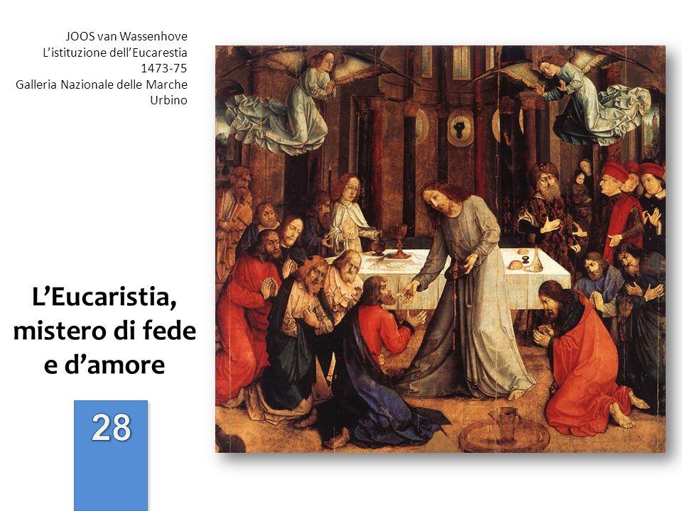 LEucaristia, mistero di fede e damore JOOS van Wassenhove Listituzione dellEucarestia 1473-75 Galleria Nazionale delle Marche Urbino