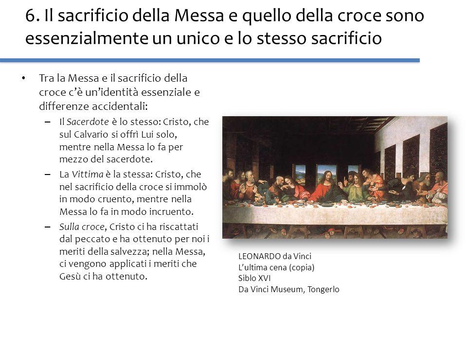 6. Il sacrificio della Messa e quello della croce sono essenzialmente un unico e lo stesso sacrificio Tra la Messa e il sacrificio della croce cè unid