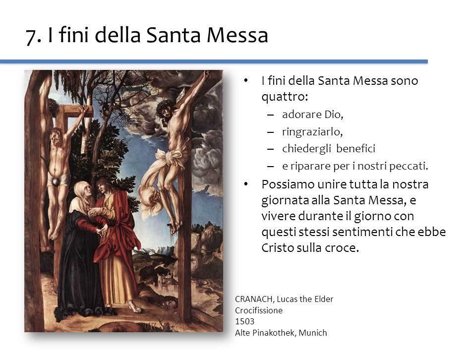7. I fini della Santa Messa I fini della Santa Messa sono quattro: – adorare Dio, – ringraziarlo, – chiedergli benefici – e riparare per i nostri pecc