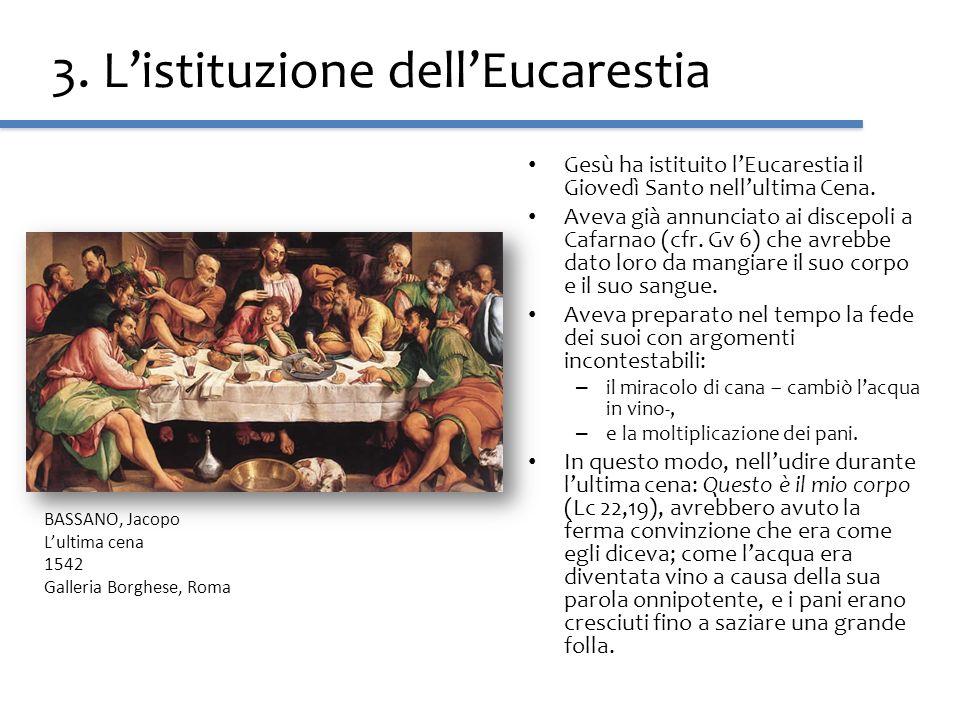 3. Listituzione dellEucarestia Gesù ha istituito lEucarestia il Giovedì Santo nellultima Cena. Aveva già annunciato ai discepoli a Cafarnao (cfr. Gv 6