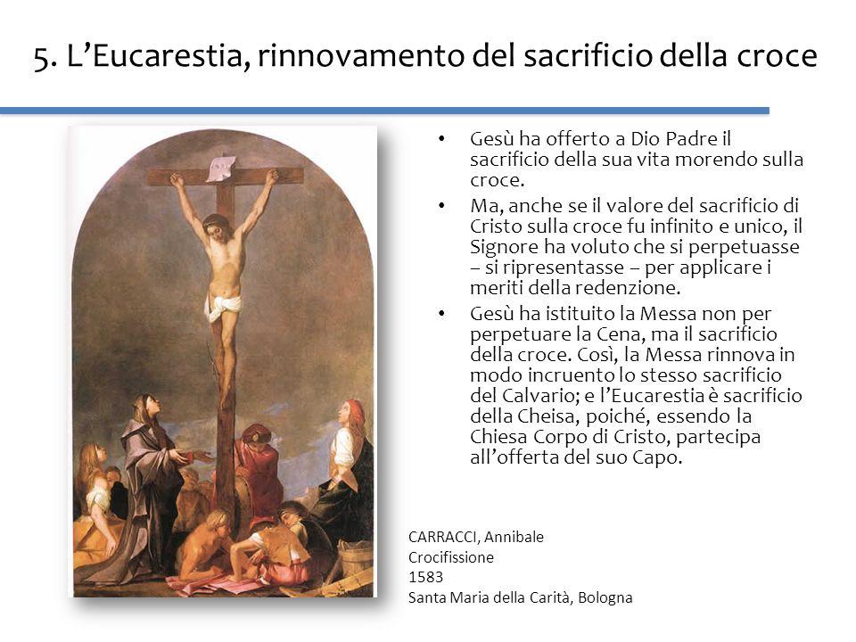 5. LEucarestia, rinnovamento del sacrificio della croce Gesù ha offerto a Dio Padre il sacrificio della sua vita morendo sulla croce. Ma, anche se il