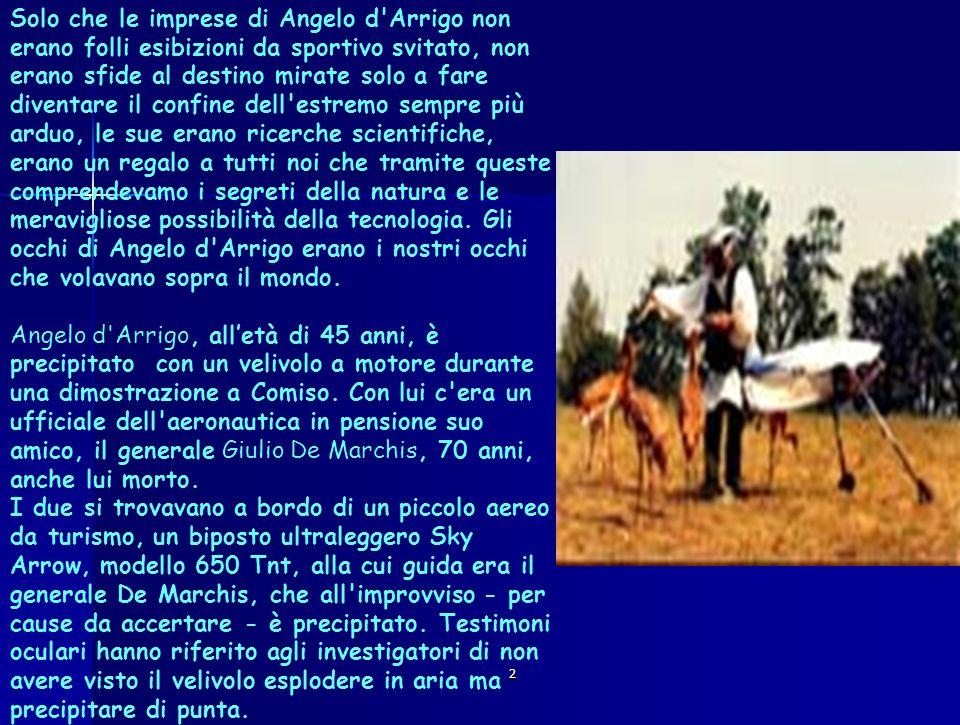 2 Solo che le imprese di Angelo d'Arrigo non erano folli esibizioni da sportivo svitato, non erano sfide al destino mirate solo a fare diventare il co