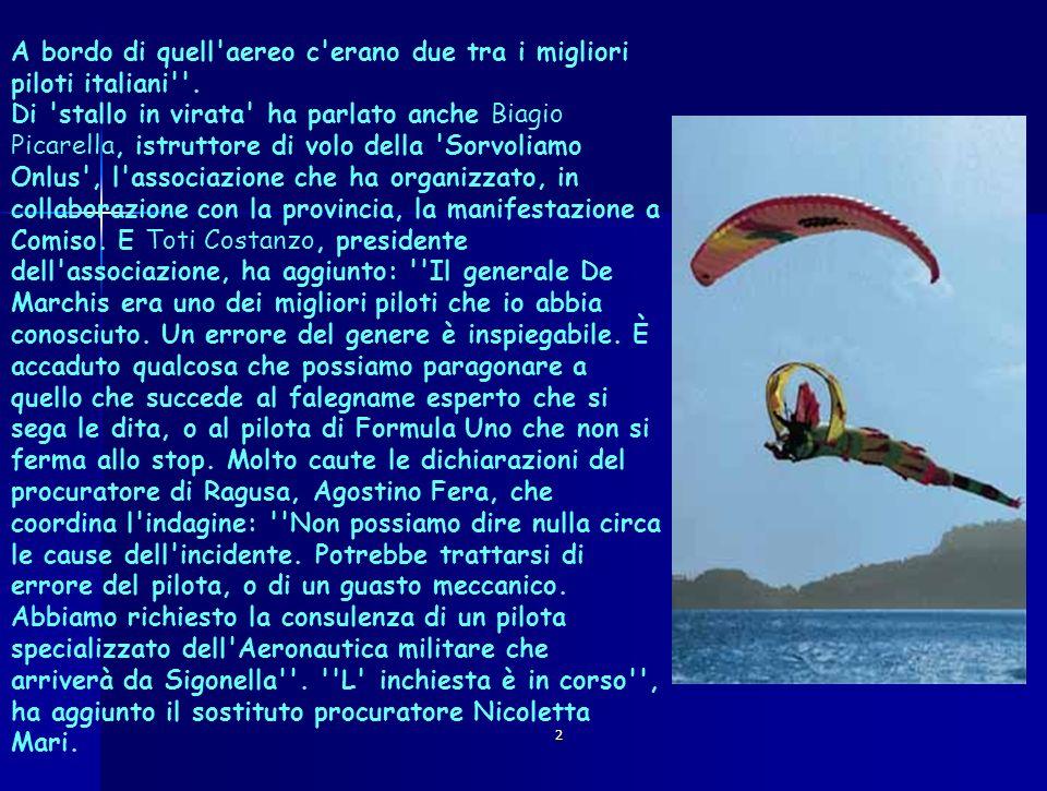 2 A bordo di quell'aereo c'erano due tra i migliori piloti italiani''. Di 'stallo in virata' ha parlato anche Biagio Picarella, istruttore di volo del