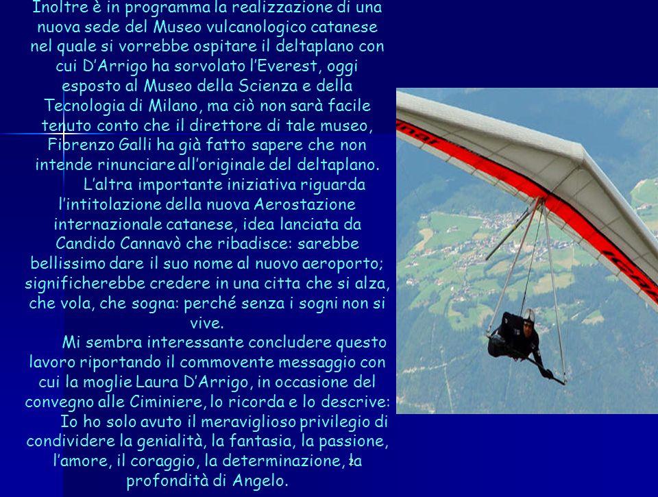 2 Inoltre è in programma la realizzazione di una nuova sede del Museo vulcanologico catanese nel quale si vorrebbe ospitare il deltaplano con cui DArr