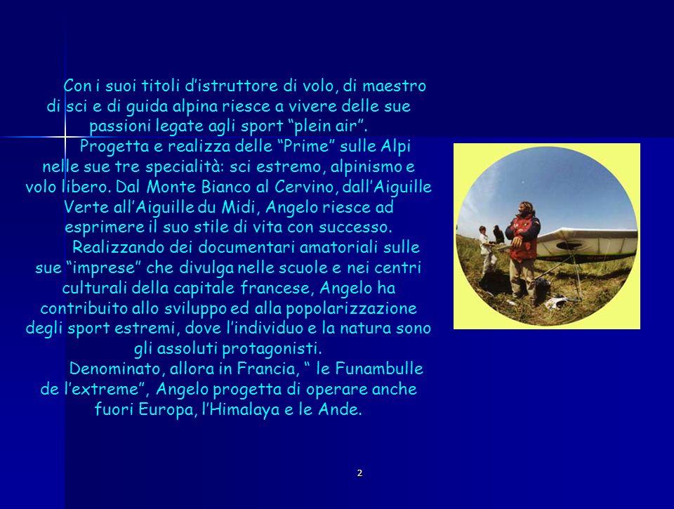 2 Solo che le imprese di Angelo d Arrigo non erano folli esibizioni da sportivo svitato, non erano sfide al destino mirate solo a fare diventare il confine dell estremo sempre più arduo, le sue erano ricerche scientifiche, erano un regalo a tutti noi che tramite queste comprendevamo i segreti della natura e le meravigliose possibilità della tecnologia.