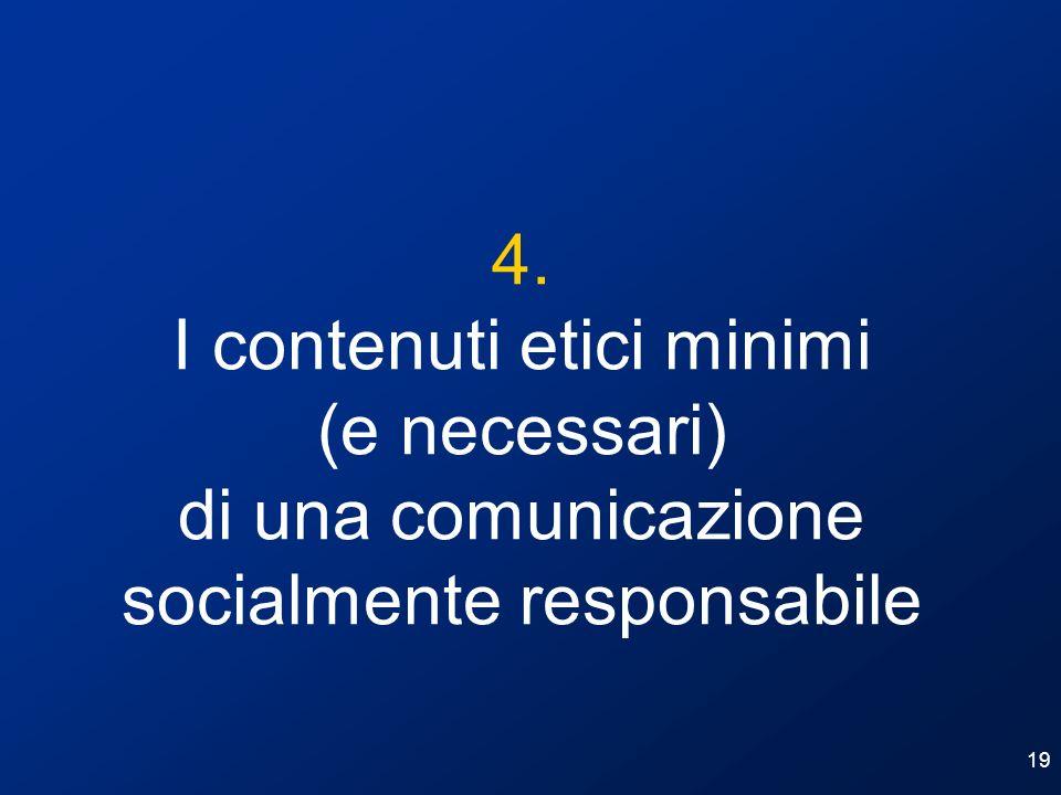 19 4. I contenuti etici minimi (e necessari) di una comunicazione socialmente responsabile