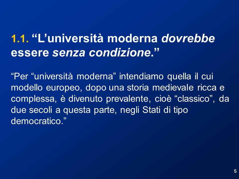 5 1.1. Luniversità moderna dovrebbe essere senza condizione. Per università moderna intendiamo quella il cui modello europeo, dopo una storia medieval