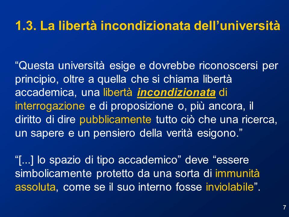 7 1.3. La libertà incondizionata delluniversità Questa università esige e dovrebbe riconoscersi per principio, oltre a quella che si chiama libertà ac