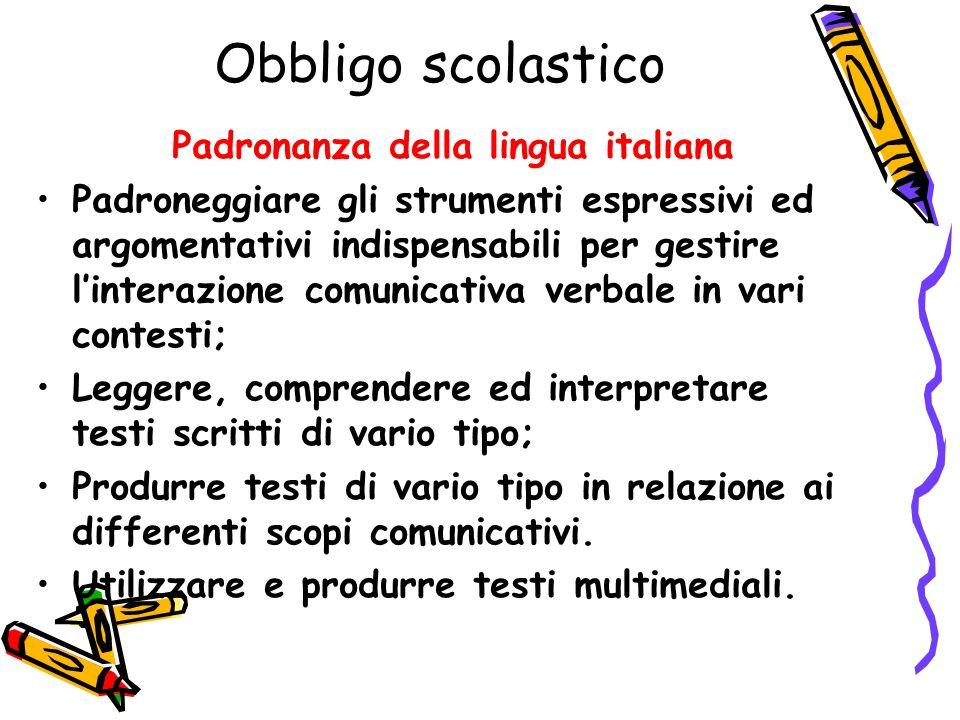 Obbligo scolastico Padronanza della lingua italiana Padroneggiare gli strumenti espressivi ed argomentativi indispensabili per gestire linterazione co