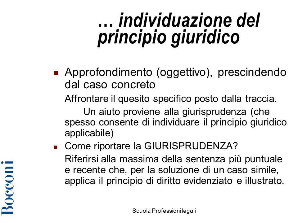 Scuola Professioni legali4 … individuazione del principio giuridico Approfondimento (oggettivo), prescindendo dal caso concreto Affrontare il quesito