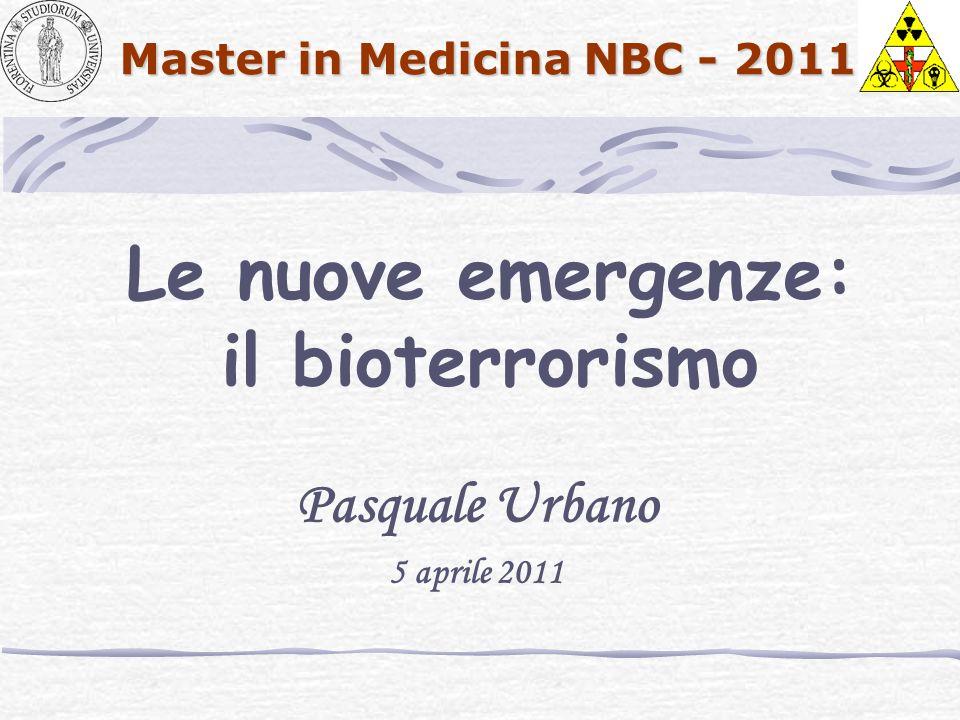 Master in Medicina NBC - 2011 Le nuove emergenze: il bioterrorismo Pasquale Urbano 5 aprile 2011