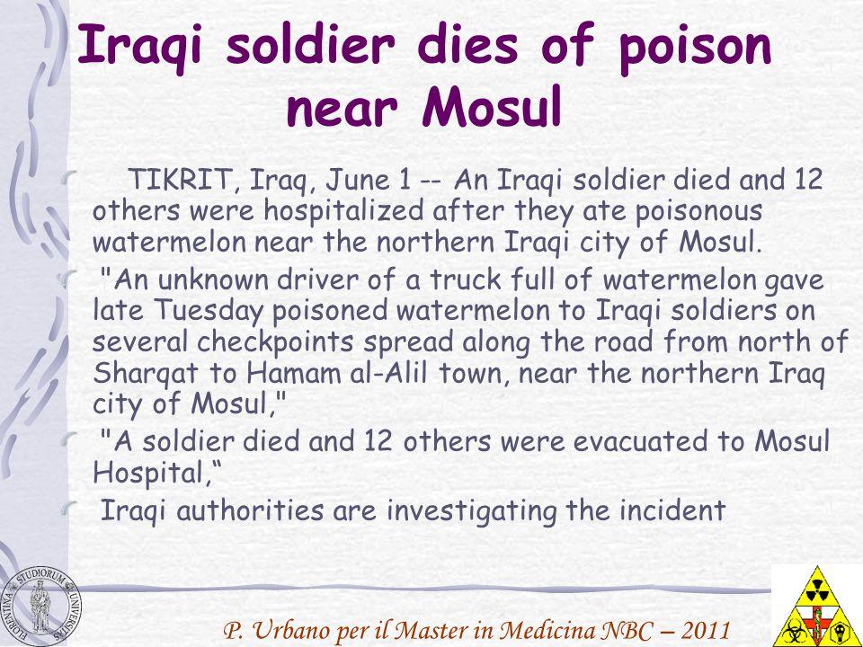 P. Urbano per il Master in Medicina NBC – 2011 Iraqi soldier dies of poison near Mosul TIKRIT, Iraq, June 1 -- An Iraqi soldier died and 12 others wer