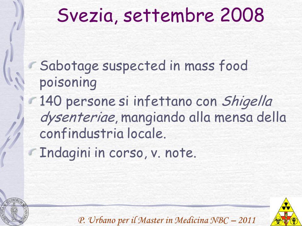 P. Urbano per il Master in Medicina NBC – 2011 Svezia, settembre 2008 Sabotage suspected in mass food poisoning 140 persone si infettano con Shigella