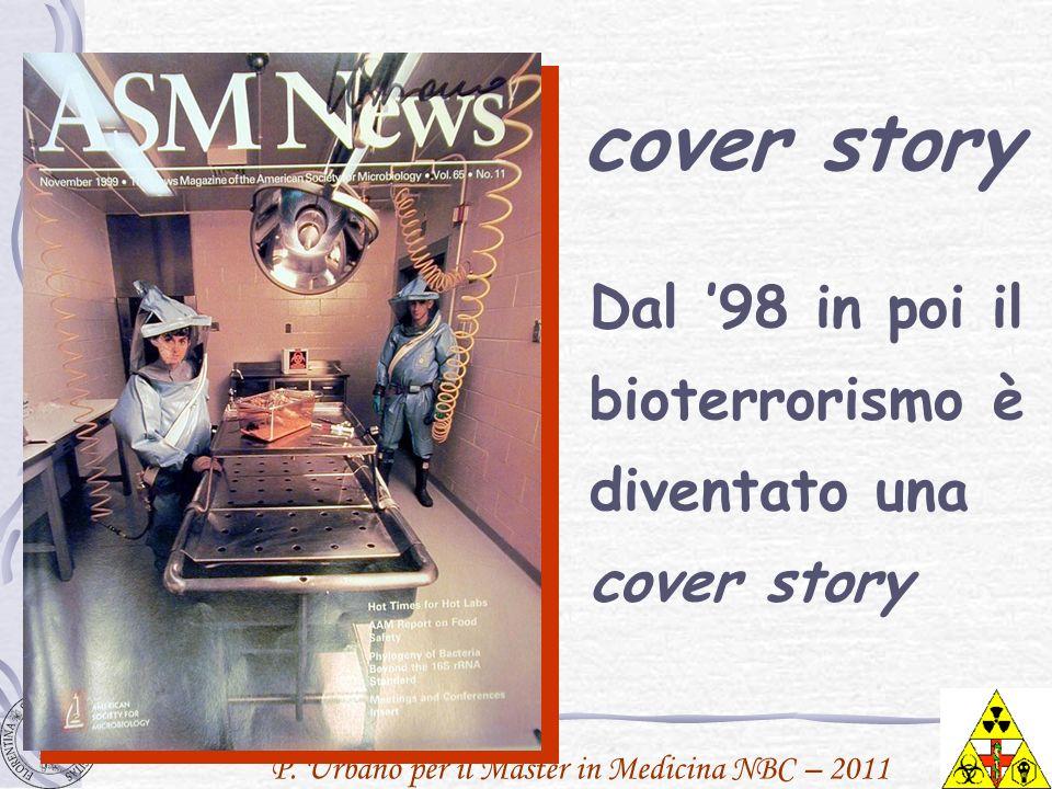 P. Urbano per il Master in Medicina NBC – 2011 Dal 98 in poi il bioterrorismo è diventato una cover story cover story