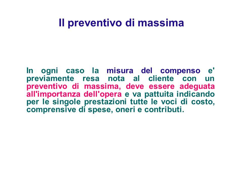 Il preventivo di massima In ogni caso la misura del compenso e' previamente resa nota al cliente con un preventivo di massima, deve essere adeguata al