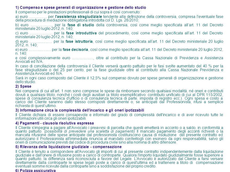 1) Compenso e spese generali di organizzazione e gestione dello studio Il compenso per le prestazioni professionali di cui sopra è così convenuto: a)