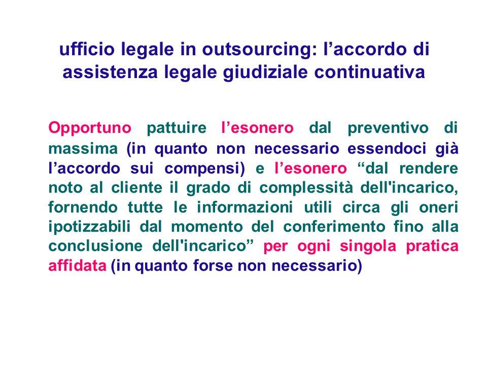 ufficio legale in outsourcing: laccordo di assistenza legale giudiziale continuativa Opportuno pattuire lesonero dal preventivo di massima (in quanto