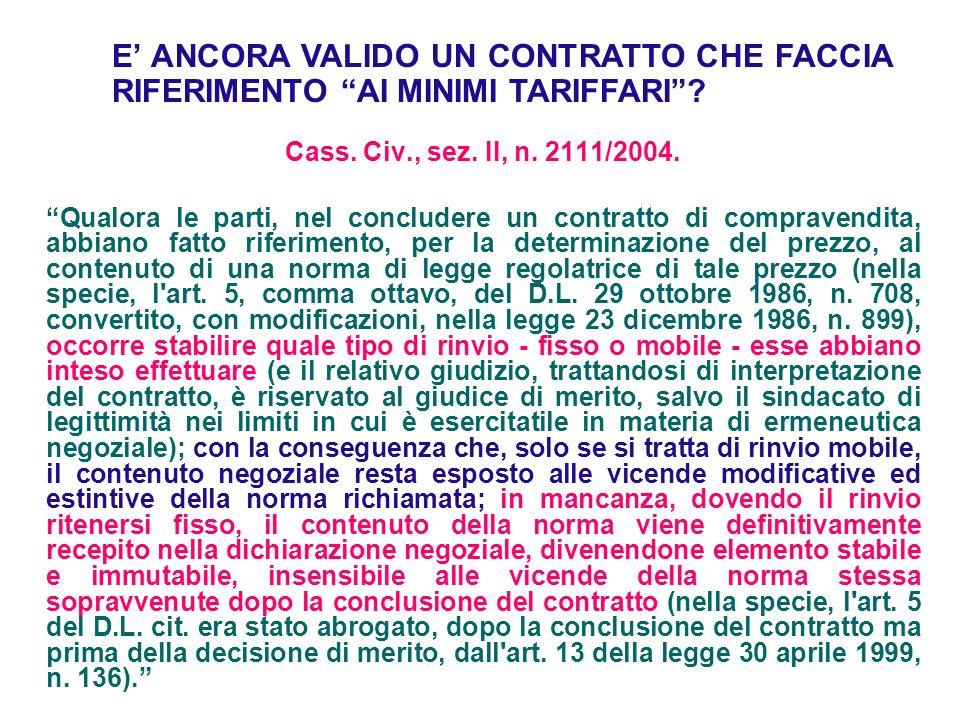 Cass. Civ., sez. II, n. 2111/2004. Qualora le parti, nel concludere un contratto di compravendita, abbiano fatto riferimento, per la determinazione de