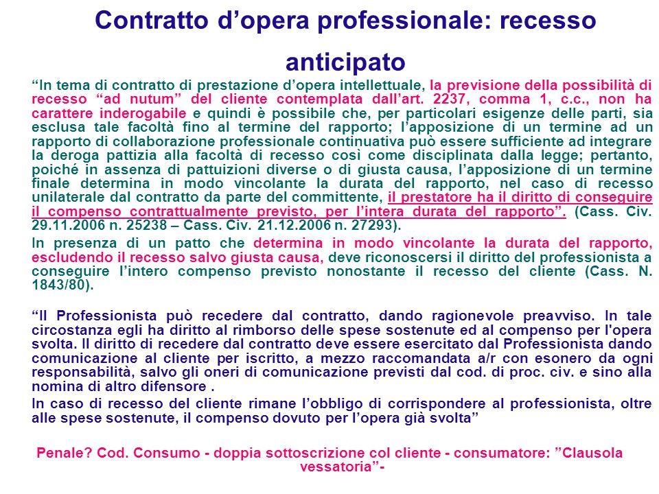 Contratto dopera professionale: recesso anticipato In tema di contratto di prestazione dopera intellettuale, la previsione della possibilità di recess
