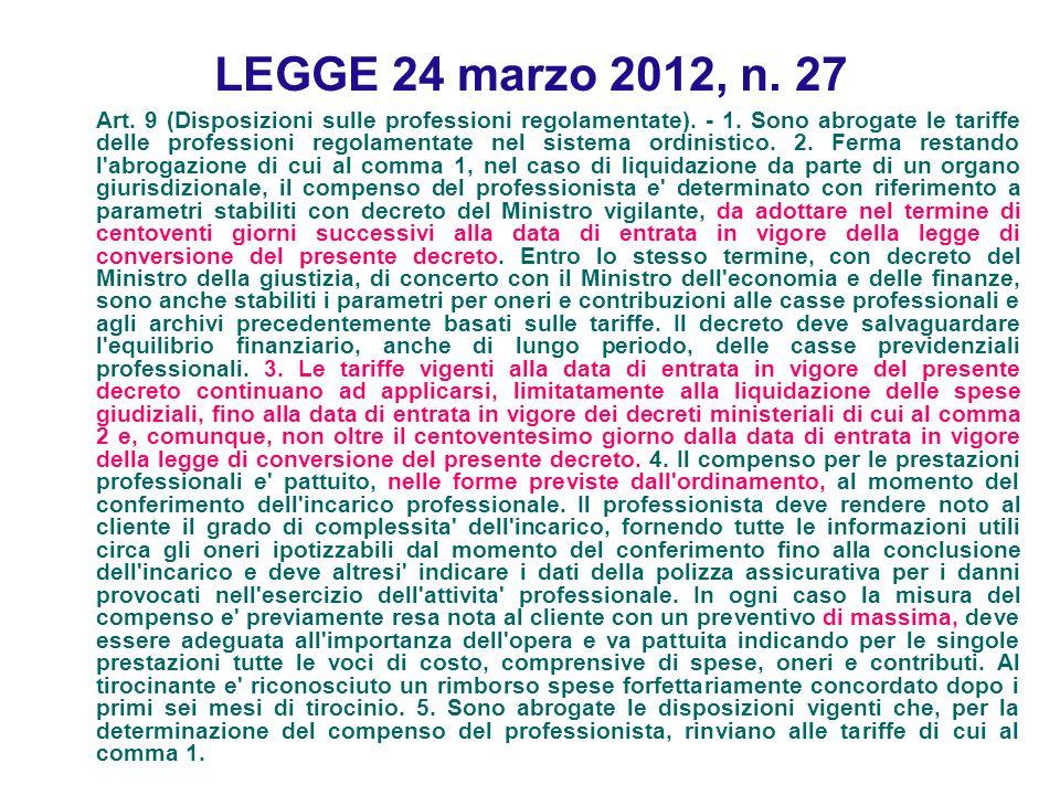 LEGGE 24 marzo 2012, n. 27 Art. 9 (Disposizioni sulle professioni regolamentate). - 1. Sono abrogate le tariffe delle professioni regolamentate nel si