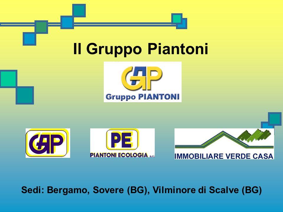 Il Gruppo Piantoni Sedi: Bergamo, Sovere (BG), Vilminore di Scalve (BG)