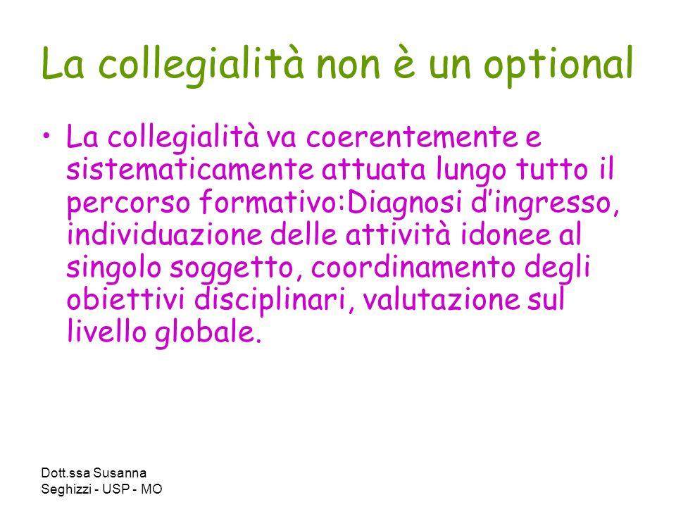 Dott.ssa Susanna Seghizzi - USP - MO La collegialità non è un optional La collegialità va coerentemente e sistematicamente attuata lungo tutto il perc