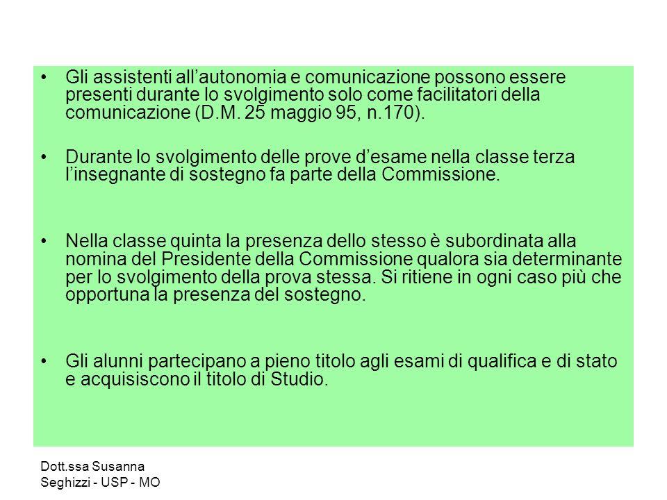 Dott.ssa Susanna Seghizzi - USP - MO Gli assistenti allautonomia e comunicazione possono essere presenti durante lo svolgimento solo come facilitatori della comunicazione (D.M.