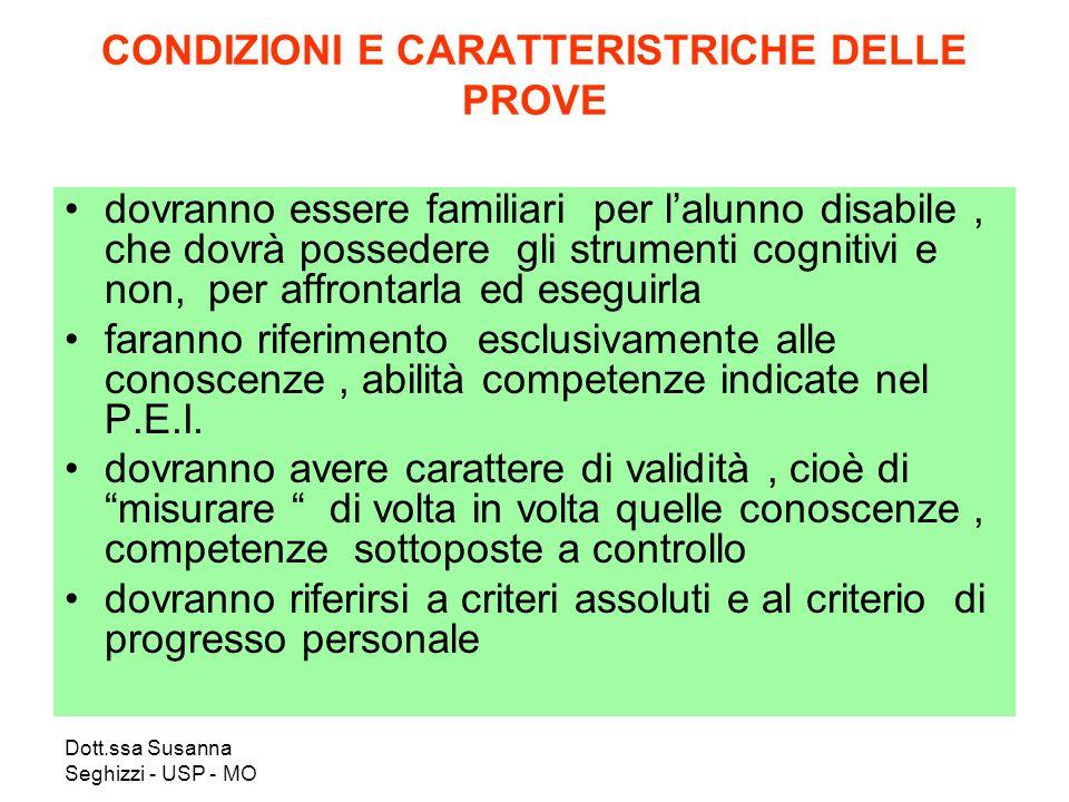 Dott.ssa Susanna Seghizzi - USP - MO CONDIZIONI E CARATTERISTRICHE DELLE PROVE dovranno essere familiari per lalunno disabile, che dovrà possedere gli