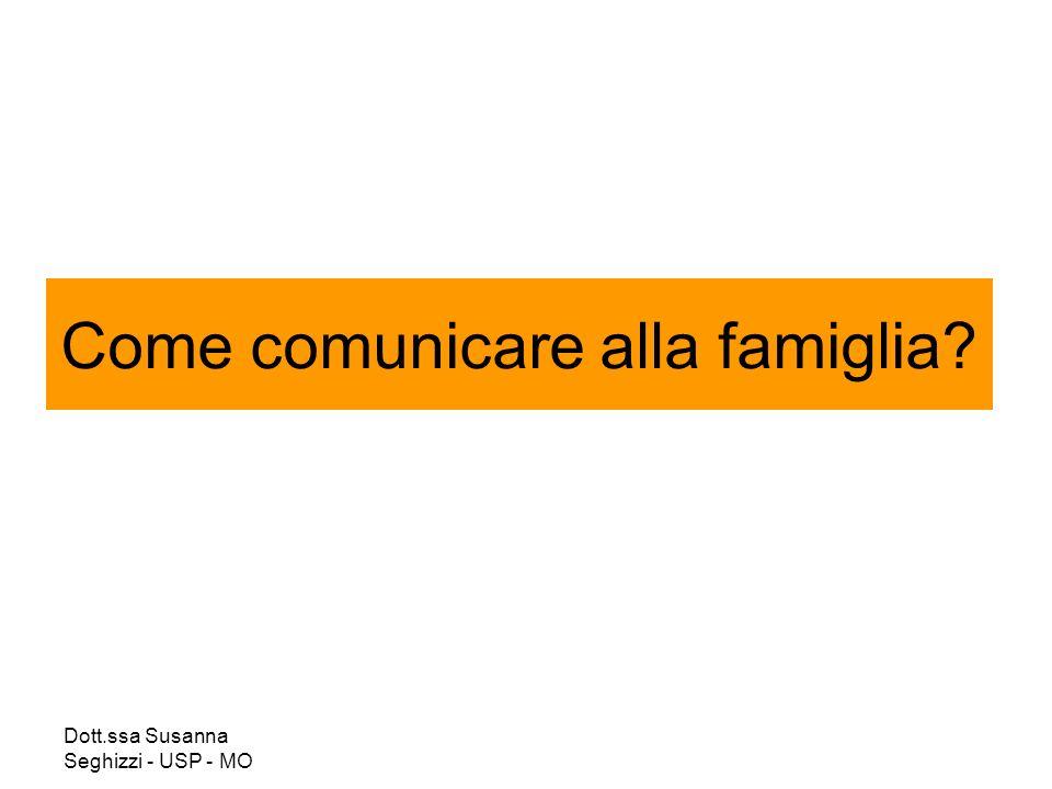 Dott.ssa Susanna Seghizzi - USP - MO Come comunicare alla famiglia?