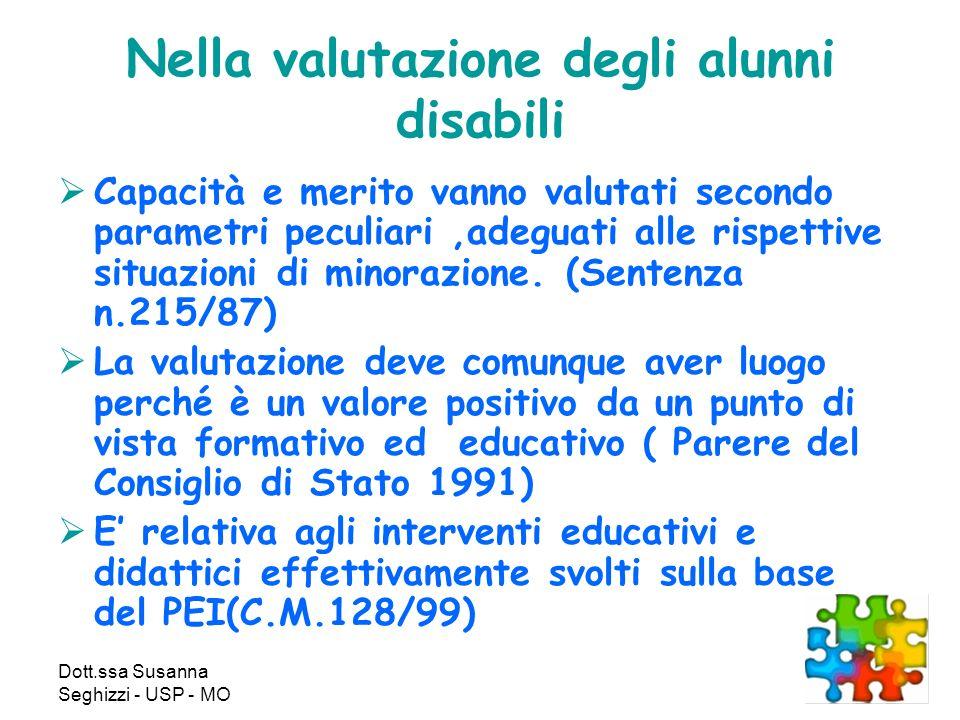 Dott.ssa Susanna Seghizzi - USP - MO Nella valutazione degli alunni disabili Capacità e merito vanno valutati secondo parametri peculiari,adeguati alle rispettive situazioni di minorazione.