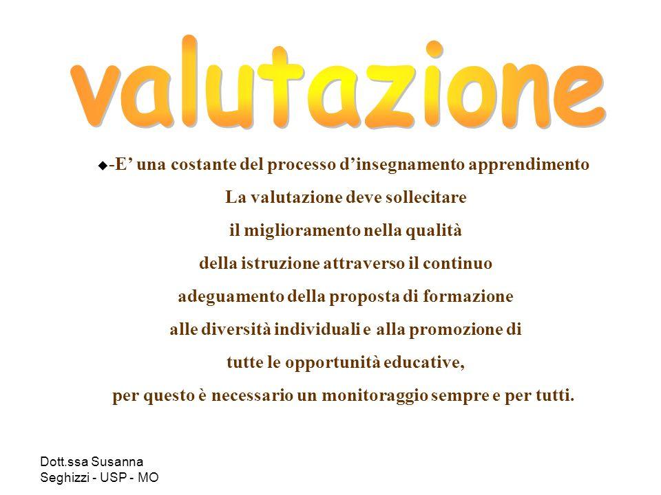 -E una costante del processo dinsegnamento apprendimento La valutazione deve sollecitare il miglioramento nella qualità della istruzione attraverso il