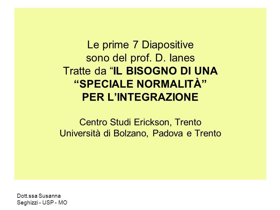 Dott.ssa Susanna Seghizzi - USP - MO Le prime 7 Diapositive sono del prof. D. Ianes Tratte da IL BISOGNO DI UNA SPECIALE NORMALITÀ PER LINTEGRAZIONE C