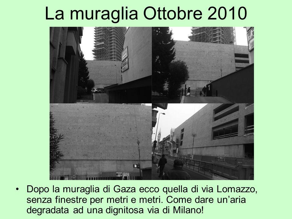 La muraglia Ottobre 2010 Dopo la muraglia di Gaza ecco quella di via Lomazzo, senza finestre per metri e metri. Come dare unaria degradata ad una dign