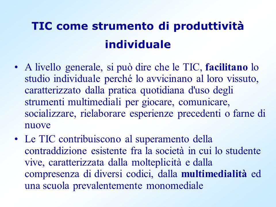 TIC come strumento di produttività individuale A livello generale, si può dire che le TIC, facilitano lo studio individuale perché lo avvicinano al lo
