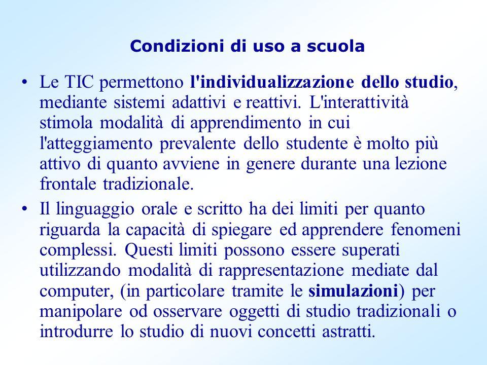 Condizioni di uso a scuola Le TIC permettono l'individualizzazione dello studio, mediante sistemi adattivi e reattivi. L'interattività stimola modalit