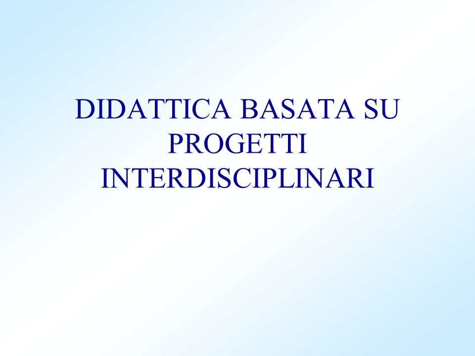 DIDATTICA BASATA SU PROGETTI INTERDISCIPLINARI