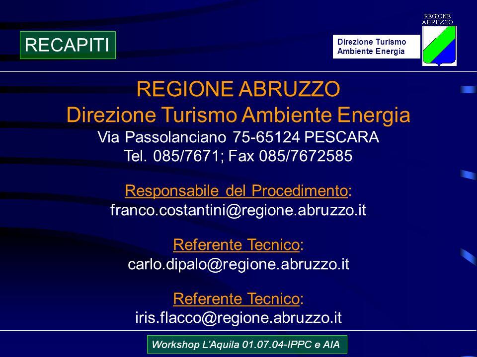 Direzione Turismo Ambiente Energia Workshop LAquila 01.07.04-IPPC e AIA RECAPITI REGIONE ABRUZZO Direzione Turismo Ambiente Energia Via Passolanciano 75-65124 PESCARA Tel.