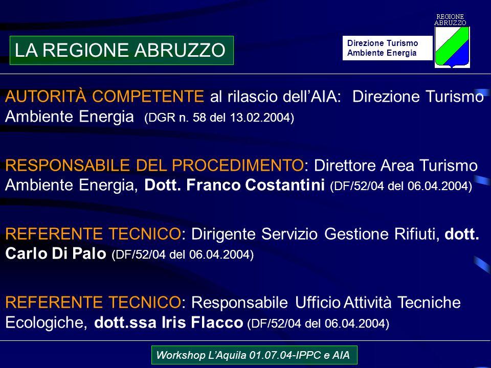 Direzione Turismo Ambiente Energia Workshop LAquila 01.07.04-IPPC e AIA AUTORITÀ COMPETENTE al rilascio dellAIA: Direzione Turismo Ambiente Energia (DGR n.