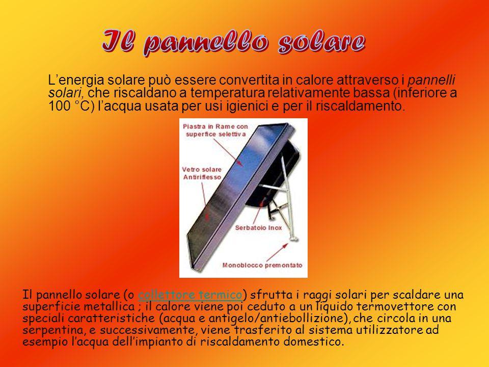 Lenergia solare può essere convertita in calore attraverso i pannelli solari, che riscaldano a temperatura relativamente bassa (inferiore a 100 °C) la