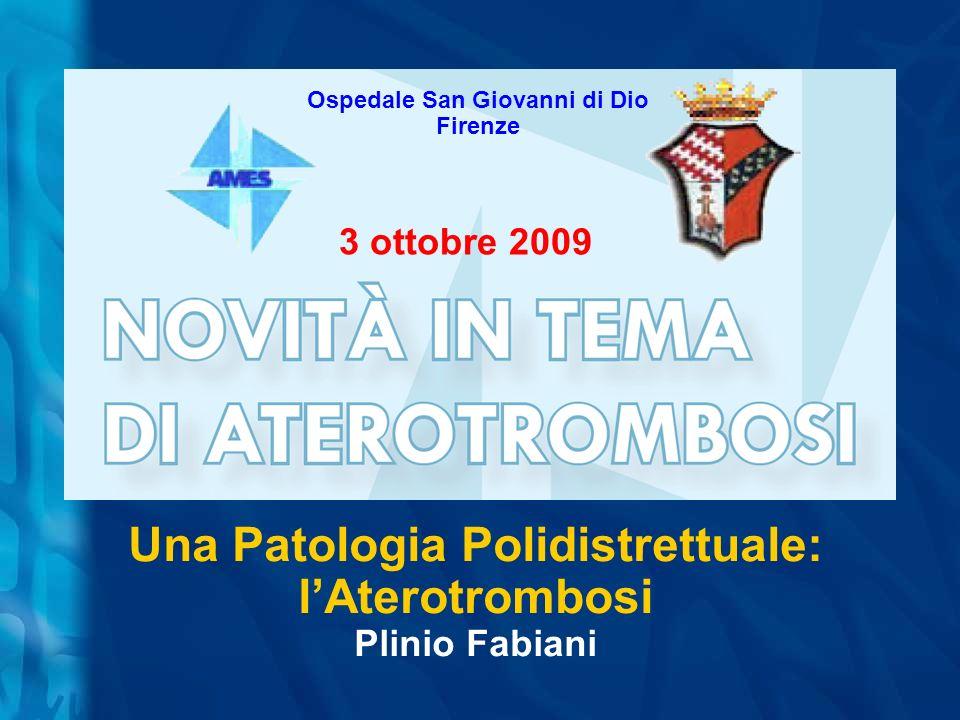 Una Patologia Polidistrettuale: lAterotrombosi Plinio Fabiani 3 ottobre 2009 Ospedale San Giovanni di Dio Firenze